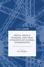 MIKTA, Middle Powers, and New Dynamics of Global Governance ebook by J. Mo,Mo Jongryn