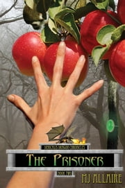 The Prisoner: Denicalis Dragon Chronicles - Book Two ebook by MJ Allaire