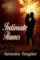 Intimate Flames ebook by Annette Snyder