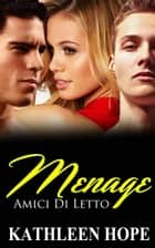 Menage: Amici Di Letto ebook by Kathleen Hope