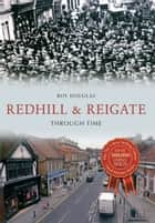 Redhill & Reigate Through Time ebook by Roy Douglas