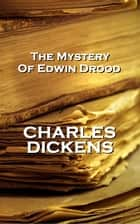 The Mystery of Edwin Drood, By Charles Dickens ebook by Charles Dickens