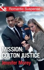 Mission: Colton Justice (Mills & Boon Romantic Suspense) (The Coltons of Shadow Creek, Book 7) ekitaplar by Jennifer Morey