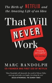 That Will Never Work - The Birth of Netflix by the first CEO and co-founder Marc Randolph ebook by Marc Randolph