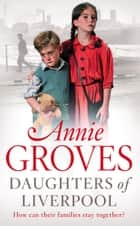 Daughters of Liverpool ebook by Annie Groves