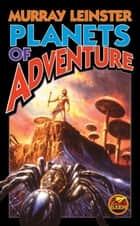 Planets of Adventure ebook by Murray Leinster, Eric Flint