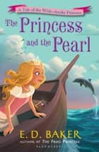 The Princess and the Pearl ebook by E.D. Baker