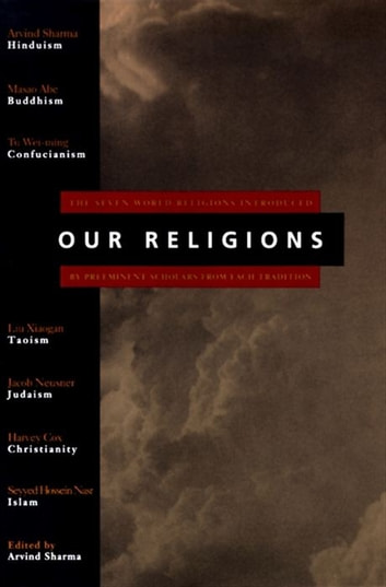 Our Religions - The Seven World Religions Introduced by Preeminent Scholars from Each Tradition ebook by Arvind Sharma