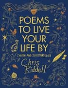 Poems to Live Your Life By - Chosen and Illustrated by ebook by Chris Riddell, Chris Riddell
