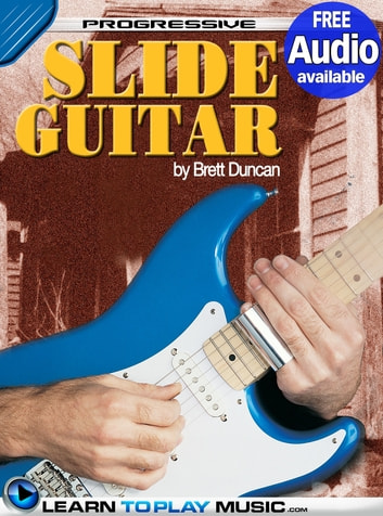 Slide Guitar Lessons for Beginners - Teach Yourself How to Play Guitar (Free Audio Available) ebook by LearnToPlayMusic.com,Brett Duncan