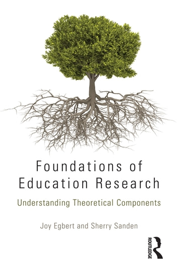Foundations of Education Research - Understanding Theoretical Components eBook by Joy Egbert,Sherry Sanden