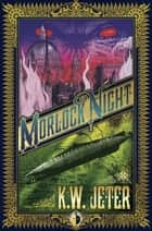 Morlock Night ebook by K W Jeter