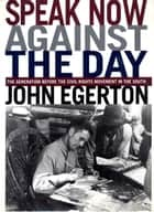 Speak Now Against The Day ebook by John Egerton
