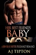 Her Best Friend's Baby: A BBW Bear Shifter Pregnancy Romance - Bearing the Billionaire's Baby, #1 ebook by AJ Tipton
