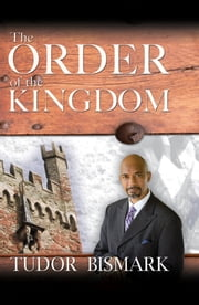 The Order Of The Kingdom ebook by Tudor Bismark