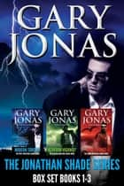 The Jonathan Shade Series: Books 1-3 - Modern Sorcery, Acheron Highway, Dragon Gate ebook by Gary Jonas