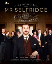 The World of Mr Selfridge - The official companion to the hit ITV series ebook by Alison Maloney