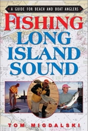 Fishing Long Island Sound - A Guide for Beach and Boat Anglers ebook by Tom Migdalsk