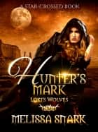 Hunter's Mark - Loki's Wolves ebook by Melissa Snark, M.S. MacKnight