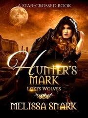 Hunter's Mark - Loki's Wolves ebook by Melissa Snark