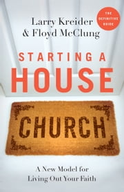 Starting a House Church ebook by Larry Kreider,Floyd McClung