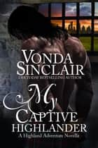 My Captive Highlander - Highland Adventure, #7 ebook by Vonda Sinclair