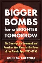 Bigger Bombs for a Brighter Tomorrow ebook by John M. Curatola