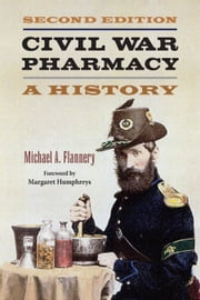 Civil War Pharmacy - A History ebook by Michael A Flannery