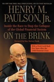 On the Brink - Inside the Race to Stop the Collapse of the Global Financial System -- With Original New Material on the Five Year Anniversary of the Financial Crisis ebook by Henry Paulson