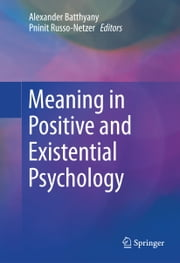 Meaning in Positive and Existential Psychology ebook by Alexander Batthyany,Pninit Russo-Netzer