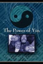 The Power of Yin - Celebrating Female Consciousness ebook by Hazel Henderson, Jean Houston, Barbara Marx Hubbard,...