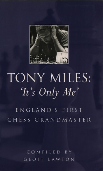 Tony Miles: It's Only Me - England's First Chess Grandmaster ebook by Geoff Lawton