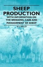 Sheep Production - With Information on the Breeding, Care and Management of Sheep ebook by W. Skelley