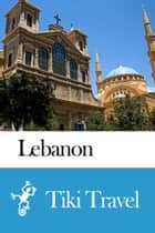 Lebanon Travel Guide - Tiki Travel ebook by Tiki Travel