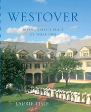 Westover - Giving Girls a Place of Their Own ebook by Laurie Lisle