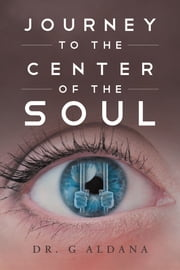 Journey to the Center of the Soul ebook by Dr. G. Aldana
