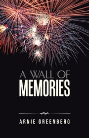 A Wall of Memories ebook by Arnie Greenberg