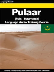 Pulaar (Fula, Fulah) (Mauritania) Language Audio Training Course - Language Learning Country Guide and Vocabulary for Travel in Mauritania ebook by Language Recall