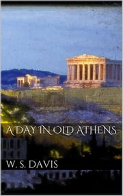 A Day in Old Athens ebook by William Stearns Davis