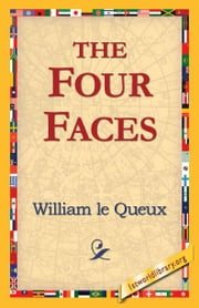 The Four Faces ebook by Queux, William le