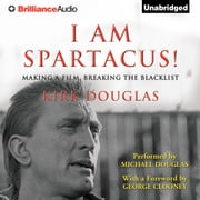 I Am Spartacus! - Making a Film, Breaking the Blacklist audiobook by Kirk Douglas