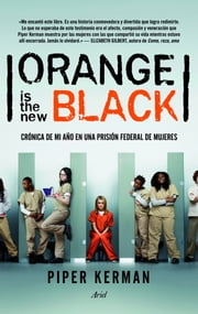 Orange is the new black - Crónica de mi año en una prisión federal de mujeres ebook by Piper Kerman, María Morés