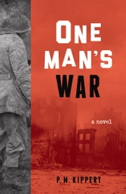 One Man's War - A Novel ebook by P. M. Kippert