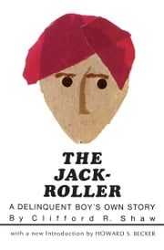 The Jack-Roller - A Delinquent Boy's Own Story ebook by Clifford R. Shaw