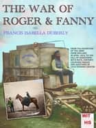 THE WAR OF ROGER & FANNY ebook by Francis Isabella Duberly