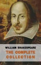 The Complete Works of William Shakespeare (37 plays, 160 sonnets and 5 Poetry Books With Active Table of Contents) ebook by William Shakespeare