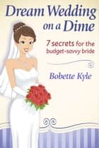 Dream Wedding on a Dime ebook by Bobette Kyle