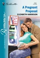 A Pregnant Proposal (Mills & Boon Silhouette) ebook by Elizabeth Harbison