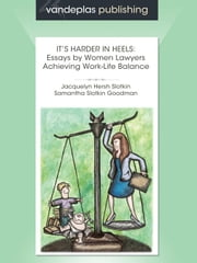It's Harder in Heels: Essays by Women Lawyers Achieving Work-Life Balance ebook by Slotkin, Jacquelyn