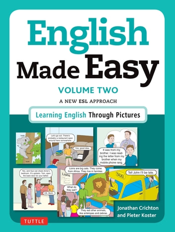 English Made Easy Volume Two: British Edition - A New ESL Approach: Learning English Through Pictures ebook by Jonathan Crichton,Pieter Koster